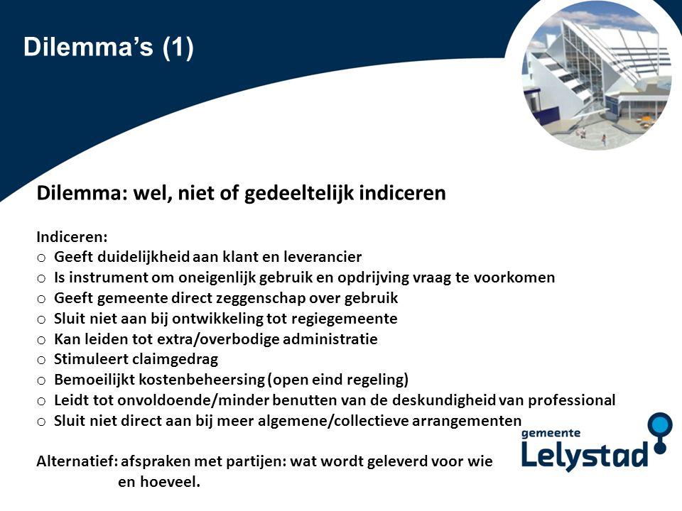PowerPoint presentatie Lelystad Dilemma's (1) Dilemma: wel, niet of gedeeltelijk indiceren Indiceren: o Geeft duidelijkheid aan klant en leverancier o