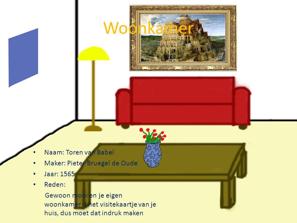 Woonkamer • Naam: Toren van Babel • Maker: Pieter Bruegel de Oude • Jaar: 1565 • Reden: Gewoon mooi en je eigen woonkamer is het visitekaartje van je