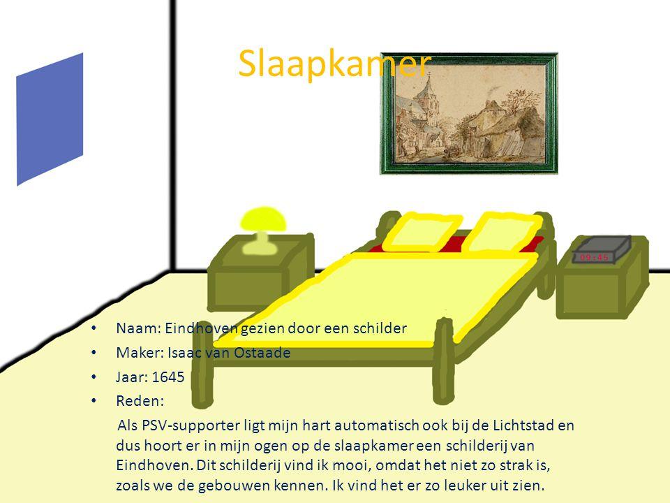 Slaapkamer • Naam: Eindhoven gezien door een schilder • Maker: Isaac van Ostaade • Jaar: 1645 • Reden: Als PSV-supporter ligt mijn hart automatisch oo