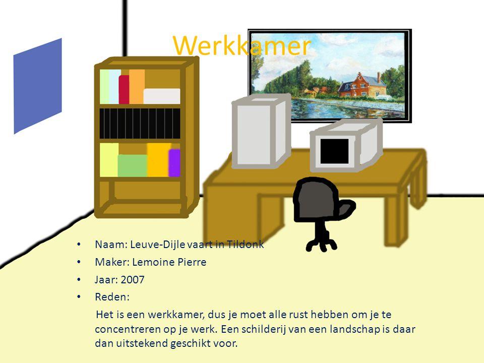 Werkkamer • Naam: Leuve-Dijle vaart in Tildonk • Maker: Lemoine Pierre • Jaar: 2007 • Reden: Het is een werkkamer, dus je moet alle rust hebben om je