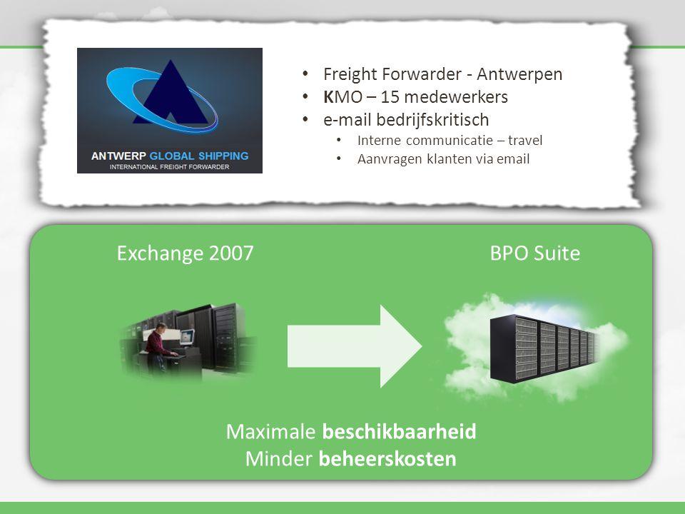 Exchange 2007 BPO Suite Maximale beschikbaarheid Minder beheerskosten • Freight Forwarder - Antwerpen • KMO – 15 medewerkers • e-mail bedrijfskritisch • Interne communicatie – travel • Aanvragen klanten via email