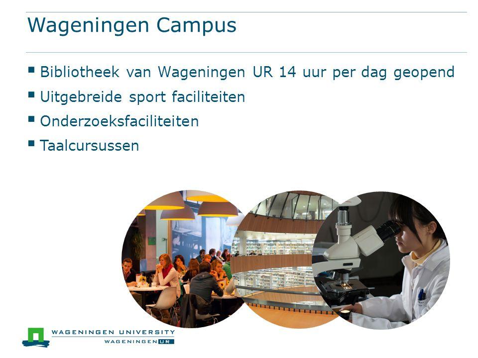  Bibliotheek van Wageningen UR 14 uur per dag geopend  Uitgebreide sport faciliteiten  Onderzoeksfaciliteiten  Taalcursussen