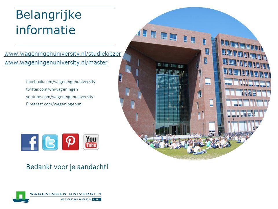 Belangrijke informatie www.wageningenuniversity.nl/studiekiezer www.wageningenuniversity.nl/master facebook.com/wageningenuniversity twitter.com/uniwa