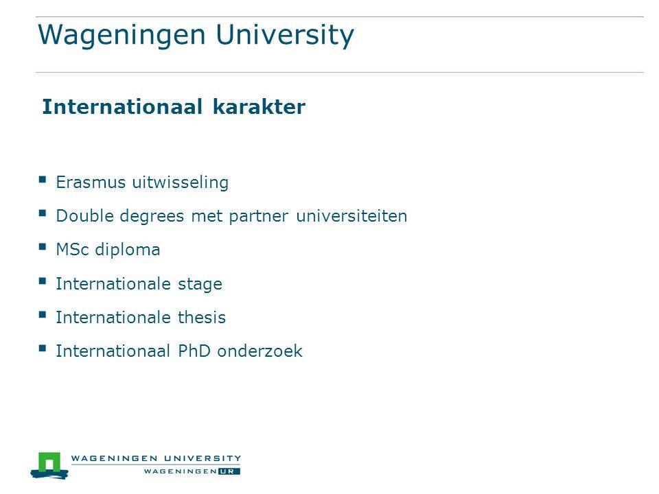 Educatie systeem 1700 PhD 60% Internationaal 3713 MSc 45% Internationaal 3813 BSc Wageningen University 2 jaar Engelstalig 3 jaar Nederlands / Engelstalig 4 jaar Engelstalig