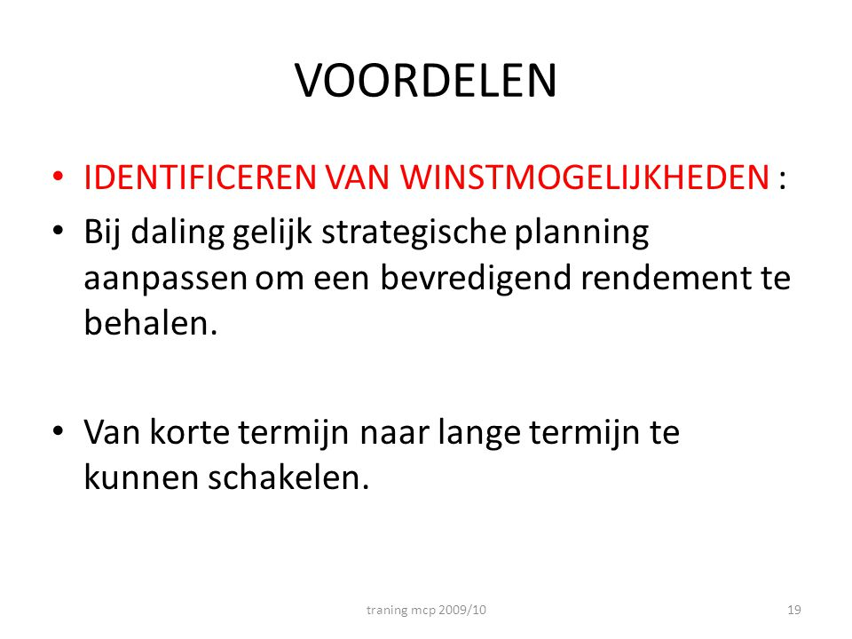 VOORDELEN • IDENTIFICEREN VAN WINSTMOGELIJKHEDEN : • Bij daling gelijk strategische planning aanpassen om een bevredigend rendement te behalen. • Van