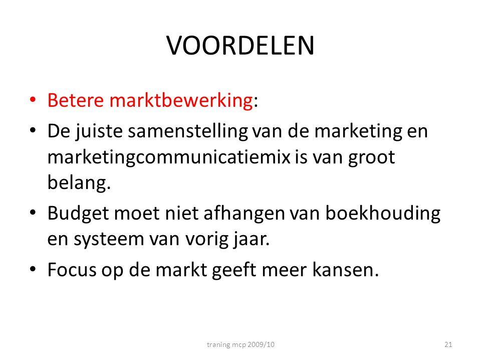 VOORDELEN • Betere marktbewerking: • De juiste samenstelling van de marketing en marketingcommunicatiemix is van groot belang. • Budget moet niet afha