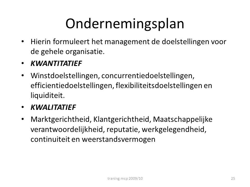Ondernemingsplan • Hierin formuleert het management de doelstellingen voor de gehele organisatie. • KWANTITATIEF • Winstdoelstellingen, concurrentiedo
