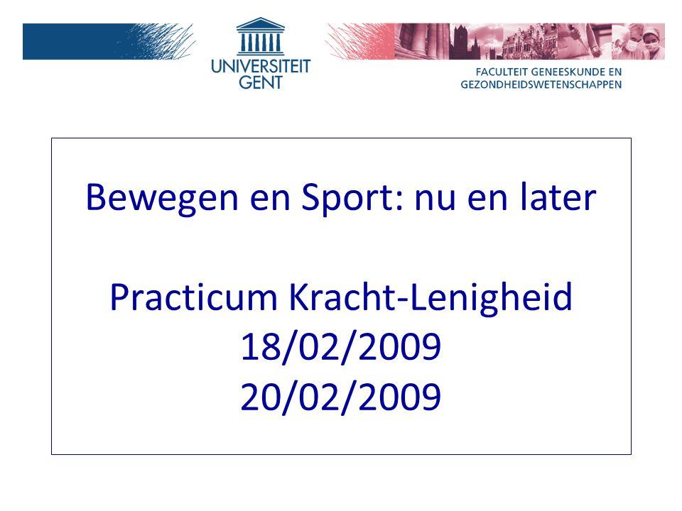 Bewegen en Sport: nu en later Practicum Kracht-Lenigheid 18/02/2009 20/02/2009