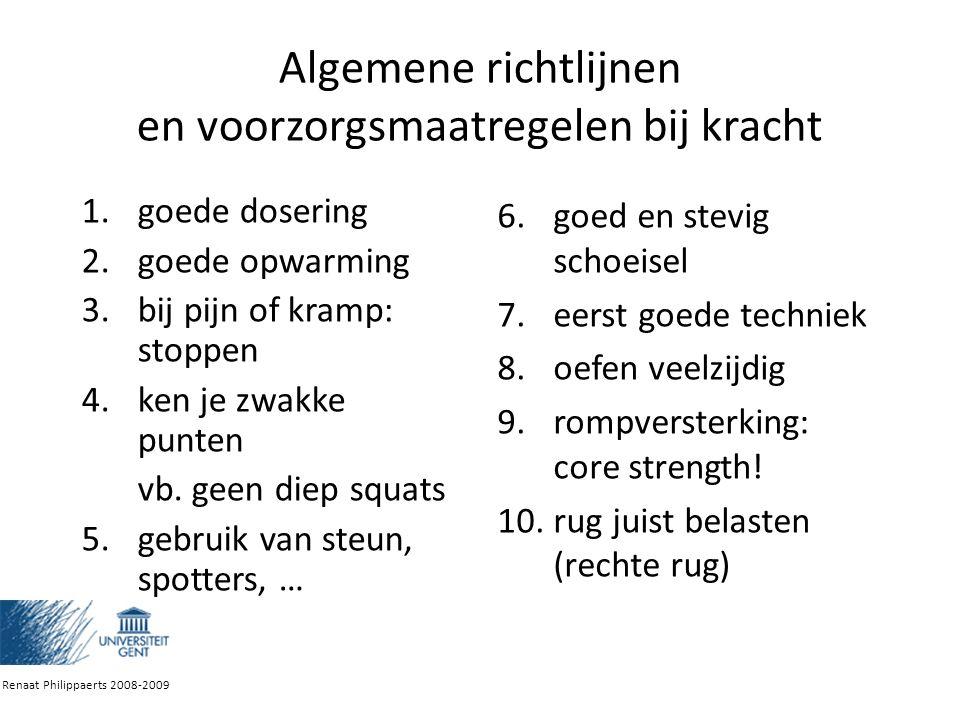 Algemene richtlijnen en voorzorgsmaatregelen bij kracht 1.goede dosering 2.goede opwarming 3.bij pijn of kramp: stoppen 4.ken je zwakke punten vb.