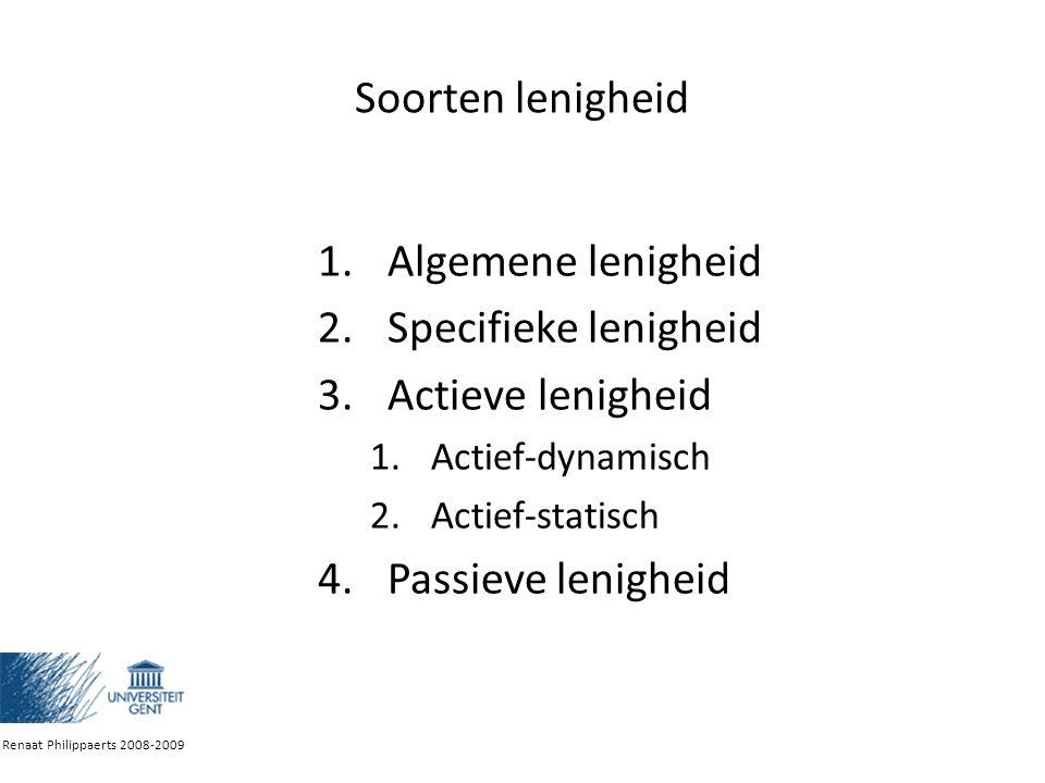Soorten lenigheid 1.Algemene lenigheid 2.Specifieke lenigheid 3.Actieve lenigheid 1.Actief-dynamisch 2.Actief-statisch 4.Passieve lenigheid Renaat Philippaerts 2008-2009