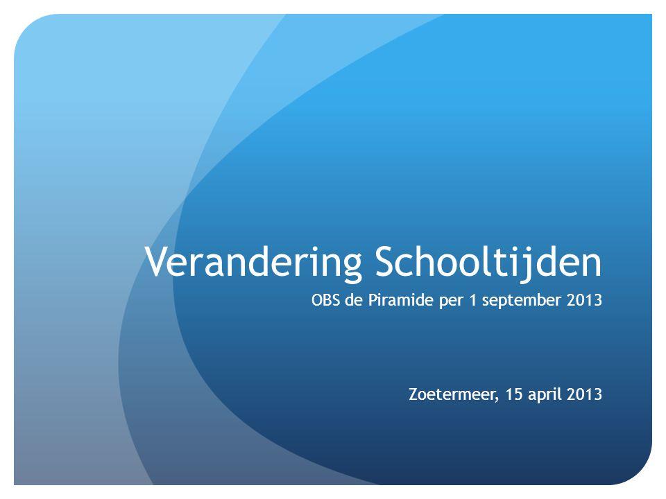 Verandering Schooltijden OBS de Piramide per 1 september 2013 Zoetermeer, 15 april 2013