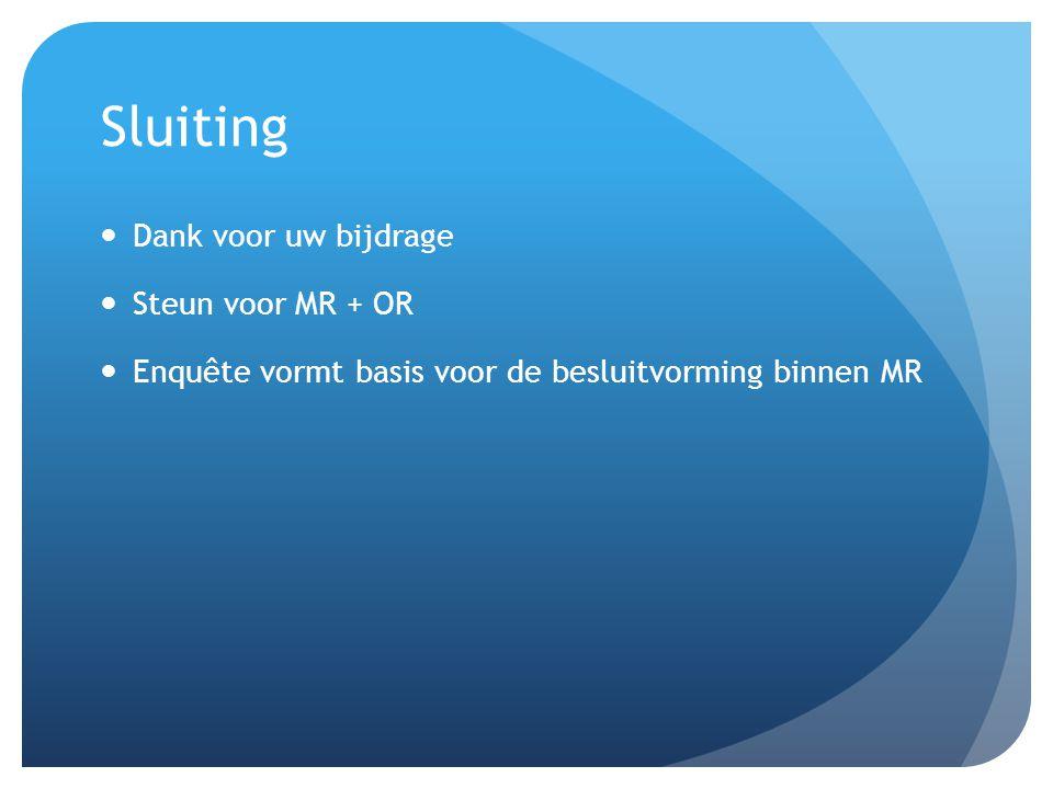 Sluiting  Dank voor uw bijdrage  Steun voor MR + OR  Enquête vormt basis voor de besluitvorming binnen MR