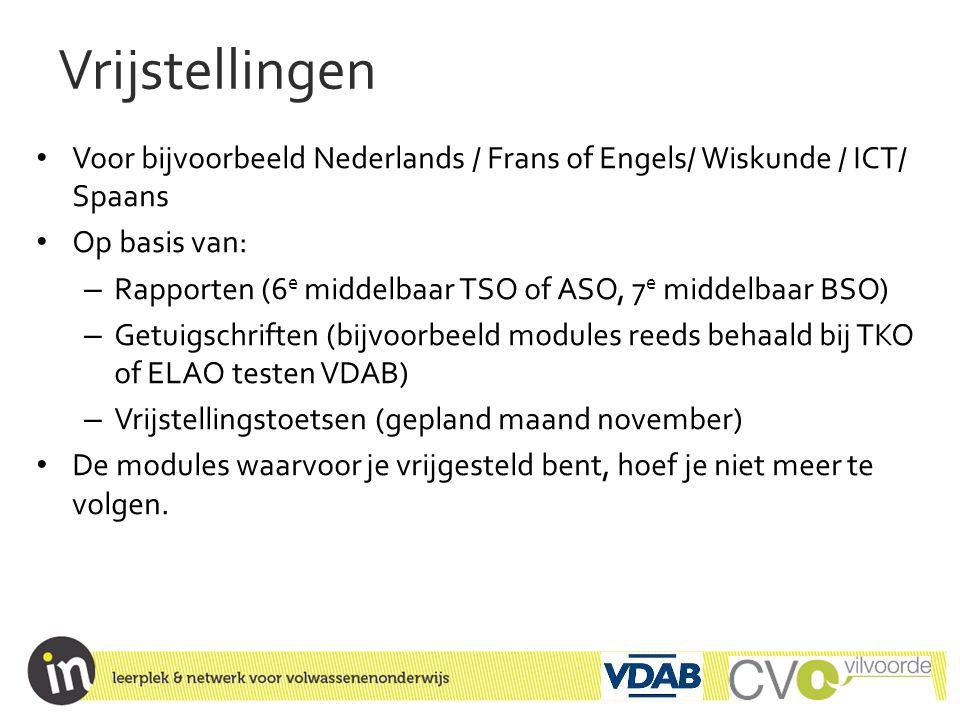 Vrijstellingen • Voor bijvoorbeeld Nederlands / Frans of Engels/ Wiskunde / ICT/ Spaans • Op basis van: – Rapporten (6 e middelbaar TSO of ASO, 7 e mi
