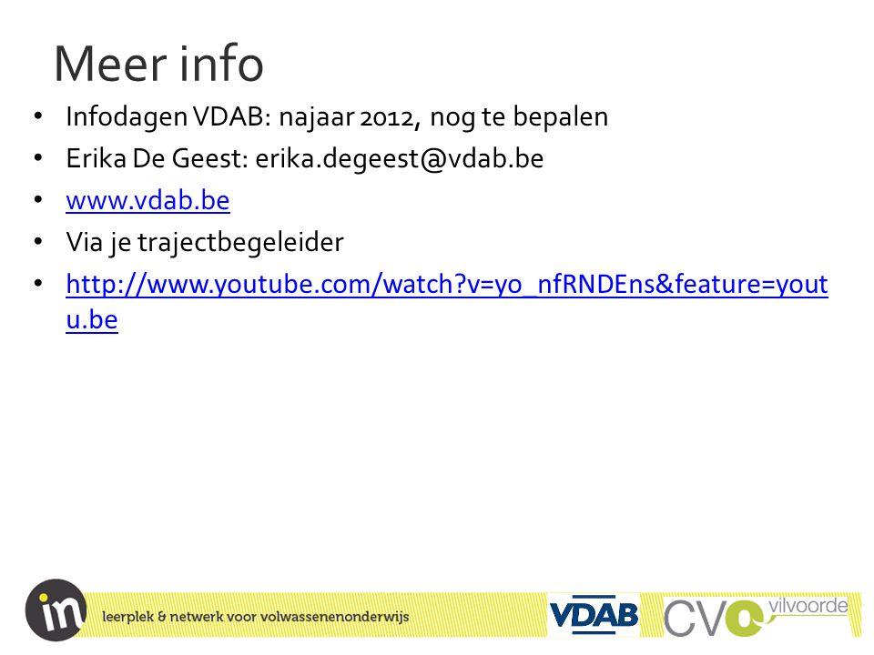 Meer info • Infodagen VDAB: najaar 2012, nog te bepalen • Erika De Geest: erika.degeest@vdab.be • www.vdab.be www.vdab.be • Via je trajectbegeleider •