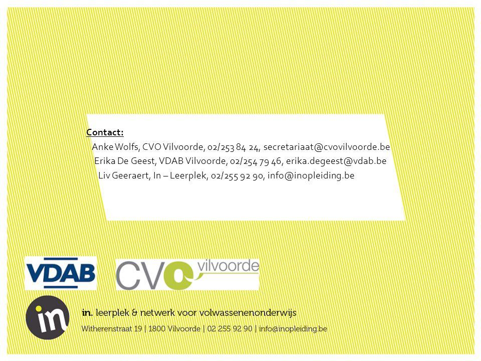 Contact: Anke Wolfs, CVO Vilvoorde, 02/253 84 24, secretariaat@cvovilvoorde.be Erika De Geest, VDAB Vilvoorde, 02/254 79 46, erika.degeest@vdab.be Liv