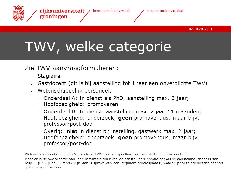 | bureau van de universiteit international service desk 02-10-2012 TWV, welke categorie Zie TWV aanvraagformulieren:  Stagiaire  Gastdocent (dit is