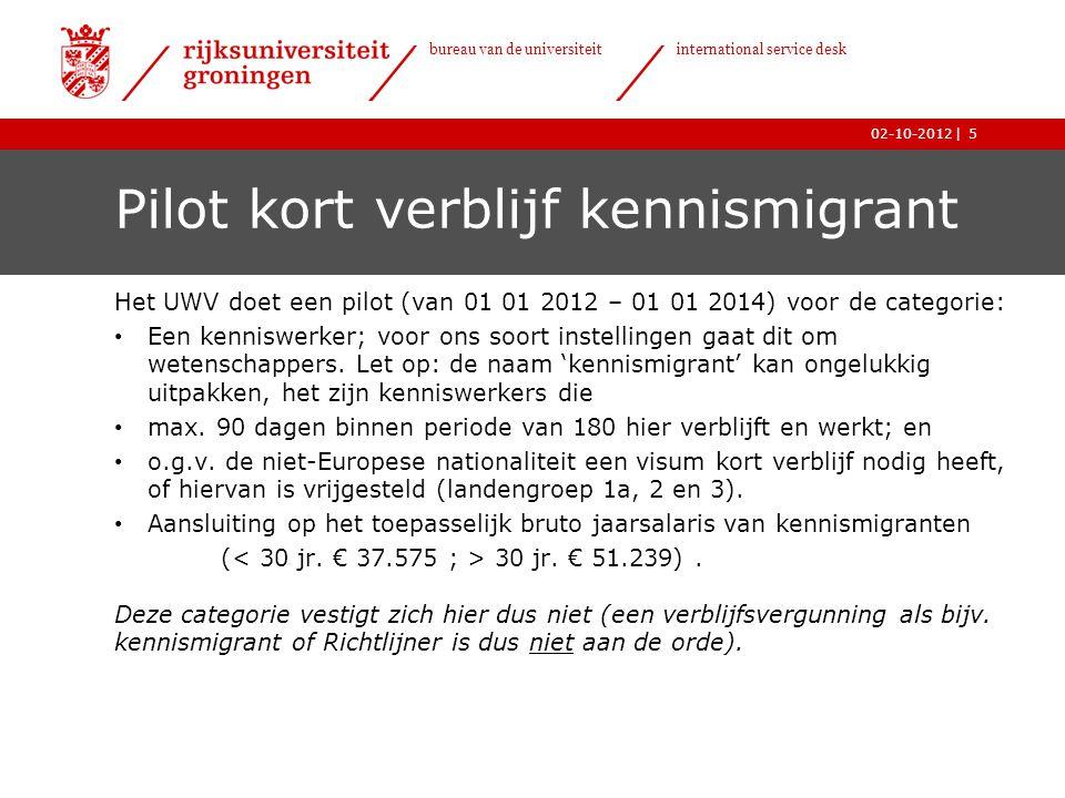   bureau van de universiteit international service desk 02-10-2012 Pilot kort verblijf kennismigrant Het UWV doet een pilot (van 01 01 2012 – 01 01 2014) voor de categorie: • Een kenniswerker; voor ons soort instellingen gaat dit om wetenschappers.