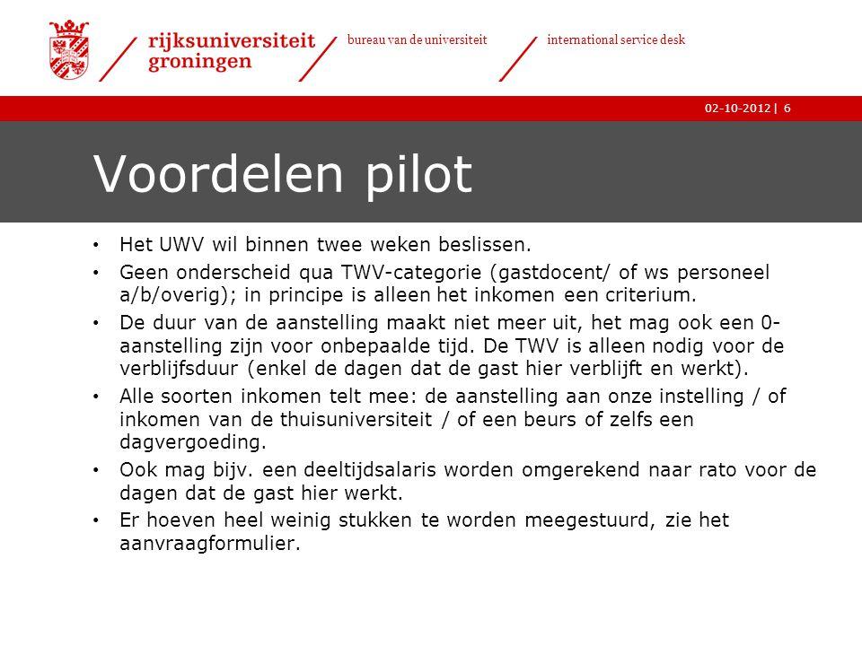 | bureau van de universiteit international service desk 02-10-2012 Voordelen pilot • Het UWV wil binnen twee weken beslissen. • Geen onderscheid qua T