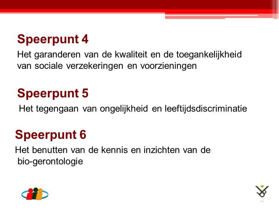 Speerpunt 6 Het benutten van de kennis en inzichten van de bio-gerontologie Speerpunt 4 Het garanderen van de kwaliteit en de toegankelijkheid van sociale verzekeringen en voorzieningen Speerpunt 5 Het tegengaan van ongelijkheid en leeftijdsdiscriminatie