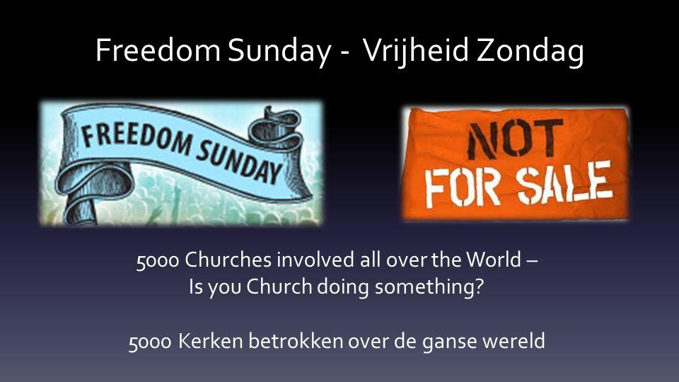 Freedom Sunday - Vrijheid Zondag 5000 Churches involved all over the World – Is you Church doing something? 5000 Kerken betrokken over de ganse wereld