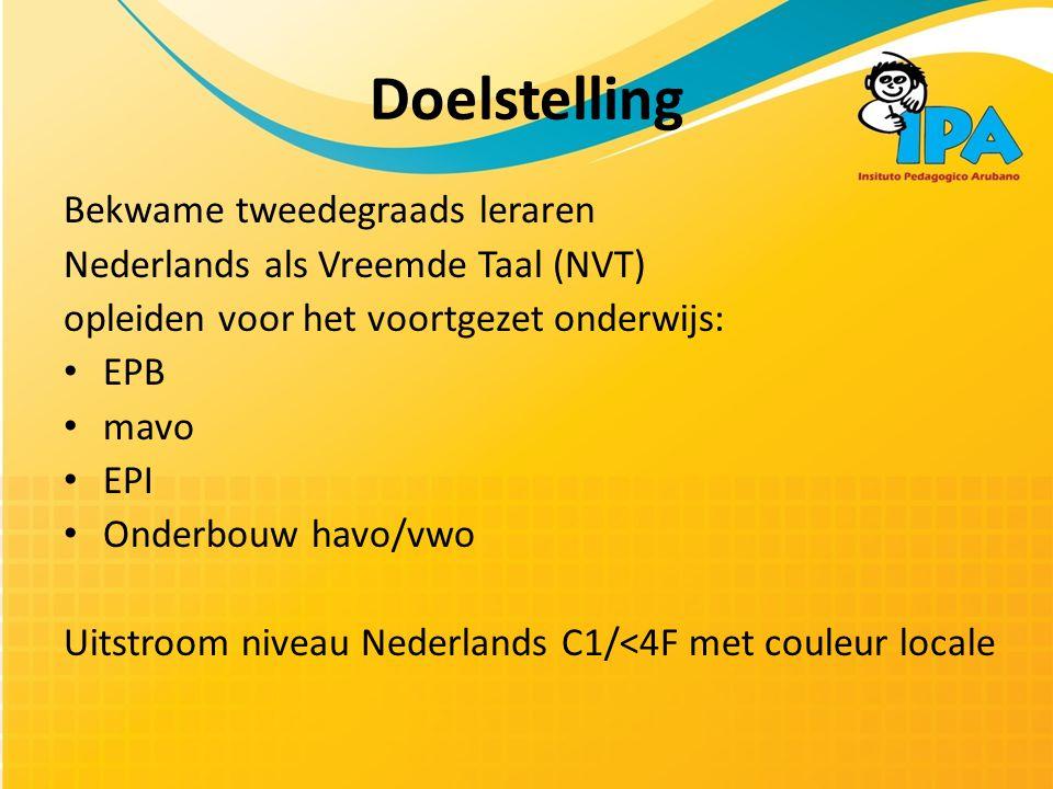 Doelstelling Bekwame tweedegraads leraren Nederlands als Vreemde Taal (NVT) opleiden voor het voortgezet onderwijs: • EPB • mavo • EPI • Onderbouw havo/vwo Uitstroom niveau Nederlands C1/<4F met couleur locale