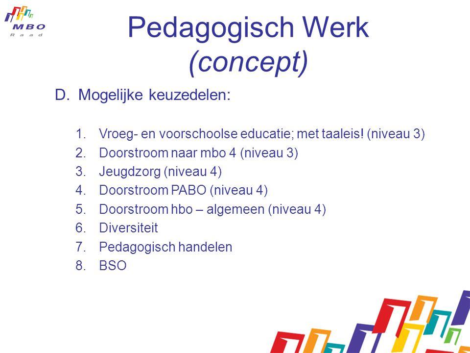 Pedagogisch Werk (concept) D.Mogelijke keuzedelen: 1.Vroeg- en voorschoolse educatie; met taaleis! (niveau 3) 2.Doorstroom naar mbo 4 (niveau 3) 3.Jeu