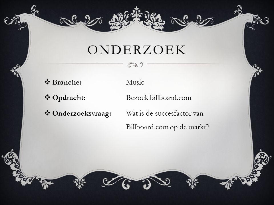 ONDERZOEK  Branche: Music  Opdracht: Bezoek billboard.com  Onderzoeksvraag: Wat is de succesfactor van Billboard.com op de markt?