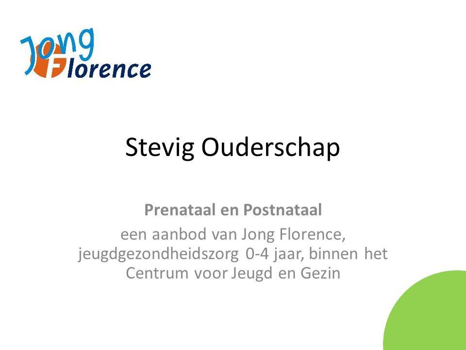 Stevig Ouderschap Prenataal en Postnataal een aanbod van Jong Florence, jeugdgezondheidszorg 0-4 jaar, binnen het Centrum voor Jeugd en Gezin
