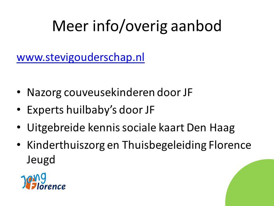 Meer info/overig aanbod www.stevigouderschap.nl • Nazorg couveusekinderen door JF • Experts huilbaby's door JF • Uitgebreide kennis sociale kaart Den