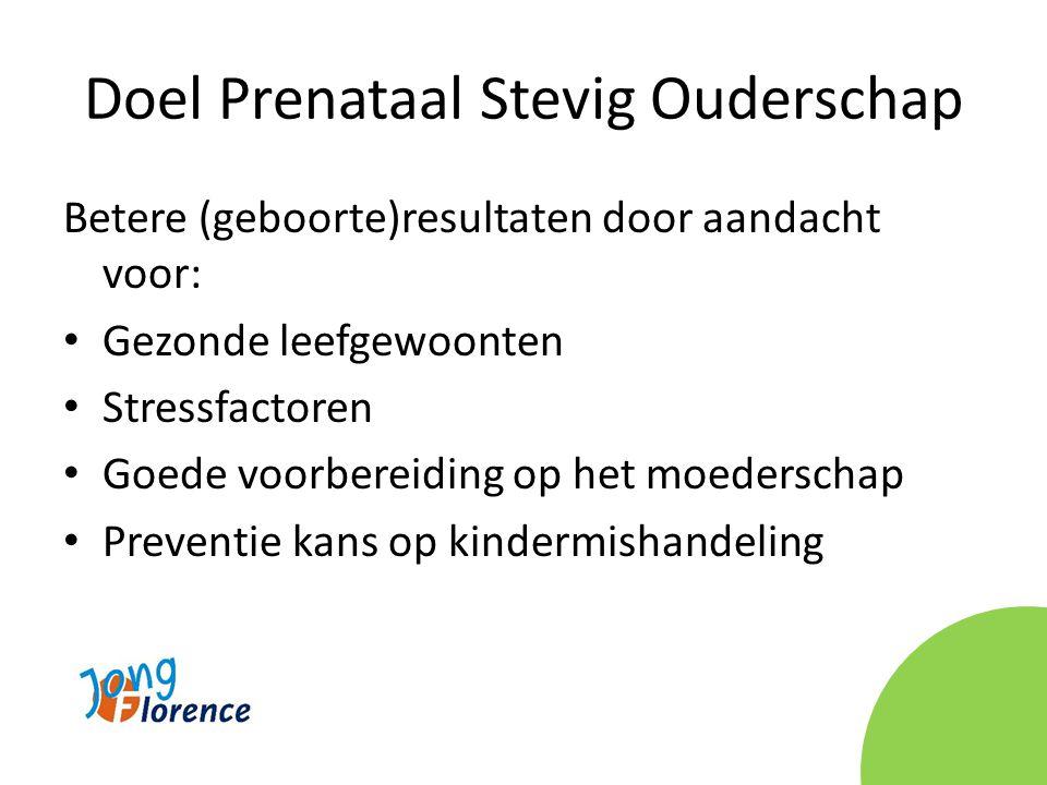 Doel Prenataal Stevig Ouderschap Betere (geboorte)resultaten door aandacht voor: • Gezonde leefgewoonten • Stressfactoren • Goede voorbereiding op het