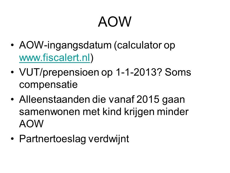 AOW •AOW-ingangsdatum (calculator op www.fiscalert.nl) www.fiscalert.nl •VUT/prepensioen op 1-1-2013? Soms compensatie •Alleenstaanden die vanaf 2015