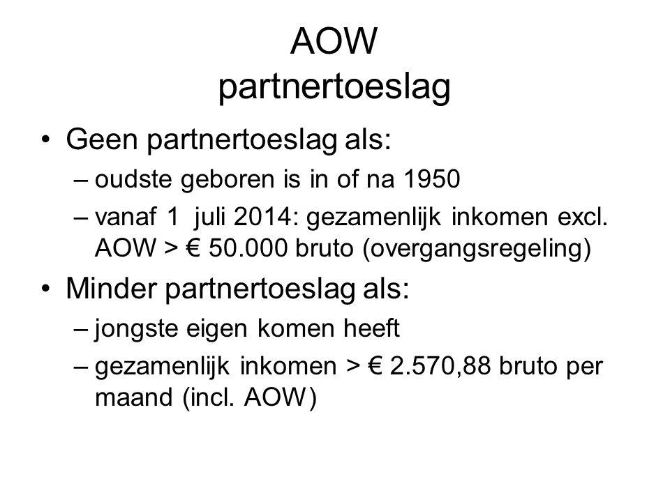 AOW partnertoeslag •Geen partnertoeslag als: –oudste geboren is in of na 1950 –vanaf 1 juli 2014: gezamenlijk inkomen excl. AOW > € 50.000 bruto (over