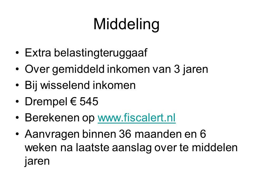 Middeling •Extra belastingteruggaaf •Over gemiddeld inkomen van 3 jaren •Bij wisselend inkomen •Drempel € 545 •Berekenen op www.fiscalert.nlwww.fiscal