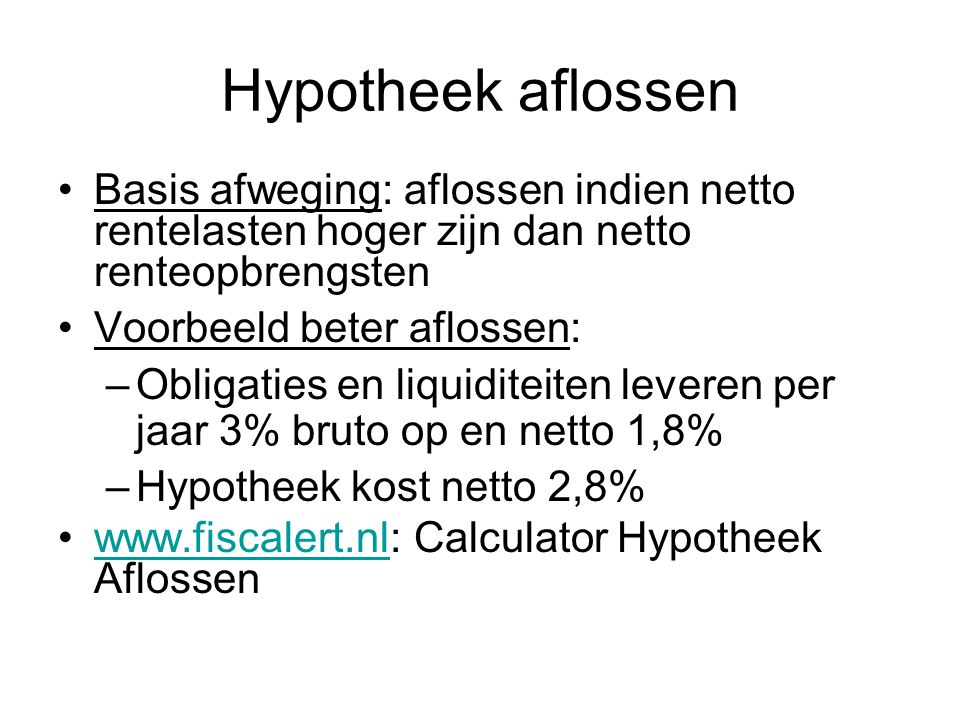 Hypotheek aflossen •Basis afweging: aflossen indien netto rentelasten hoger zijn dan netto renteopbrengsten •Voorbeeld beter aflossen: –Obligaties en