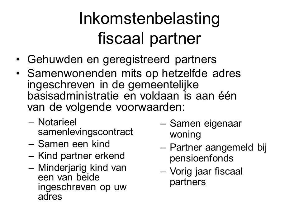 Inkomstenbelasting fiscaal partner •Gehuwden en geregistreerd partners •Samenwonenden mits op hetzelfde adres ingeschreven in de gemeentelijke basisad