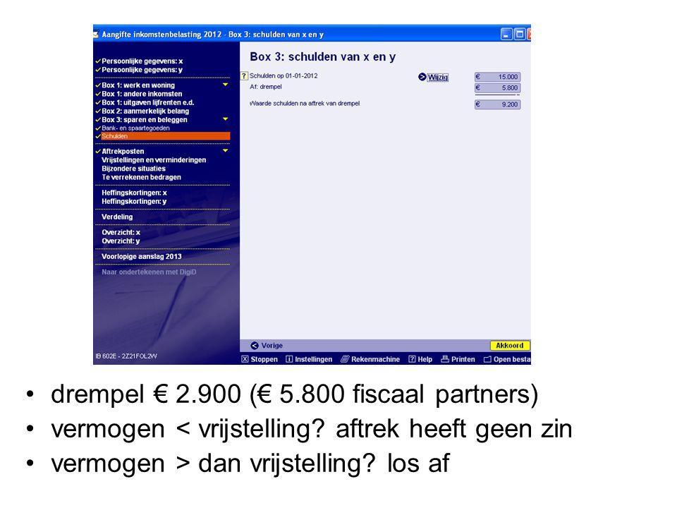 •drempel € 2.900 (€ 5.800 fiscaal partners) •vermogen < vrijstelling? aftrek heeft geen zin •vermogen > dan vrijstelling? los af