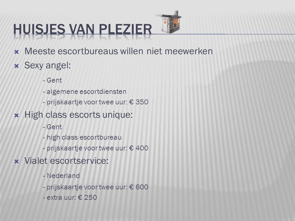  Meeste escortbureaus willen niet meewerken  Sexy angel: - Gent - algemene escortdiensten - prijskaartje voor twee uur: € 350  High class escorts u