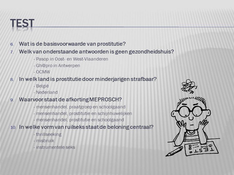 6. Wat is de basisvoorwaarde van prostitutie? 7. Welk van onderstaande antwoorden is geen gezondheidshuis? - Pasop in Oost- en West-Vlaanderen - Gh@pr