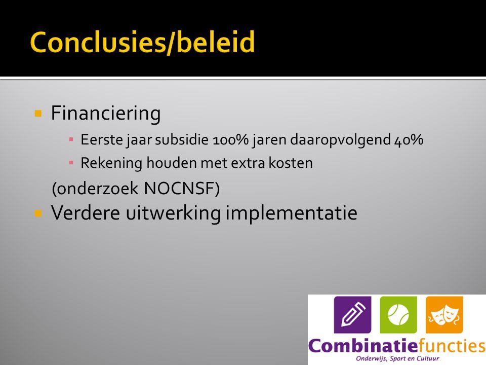  Financiering ▪ Eerste jaar subsidie 100% jaren daaropvolgend 40% ▪ Rekening houden met extra kosten (onderzoek NOCNSF)  Verdere uitwerking implementatie