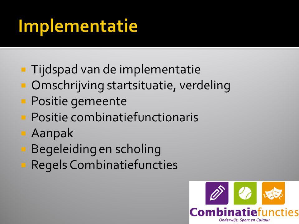  Tijdspad van de implementatie  Omschrijving startsituatie, verdeling  Positie gemeente  Positie combinatiefunctionaris  Aanpak  Begeleiding en scholing  Regels Combinatiefuncties