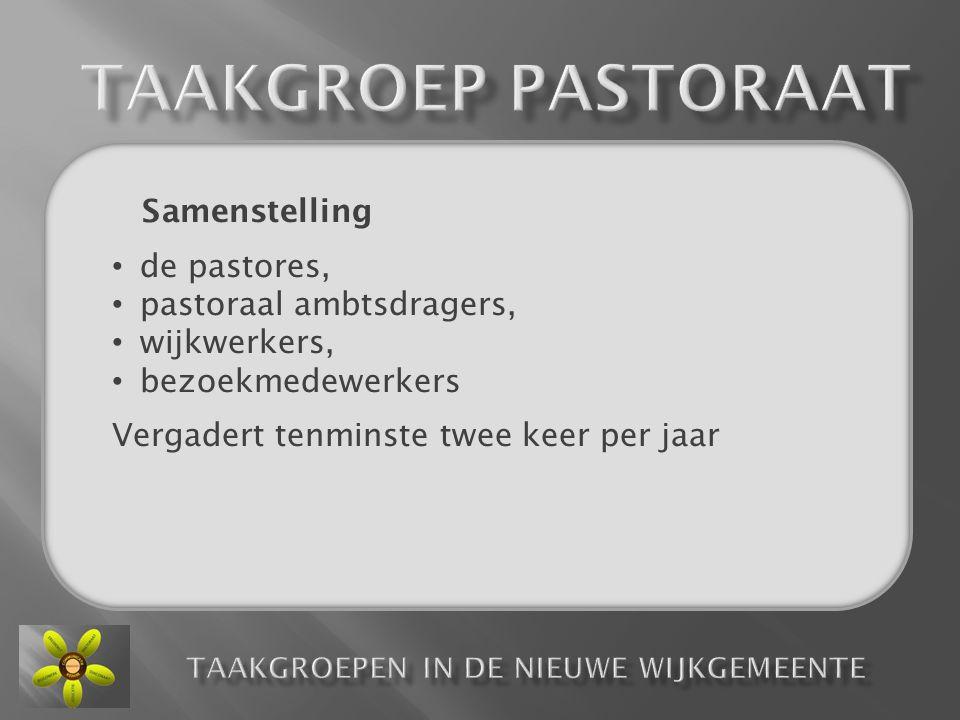 Samenstelling • de pastores, • pastoraal ambtsdragers, • wijkwerkers, • bezoekmedewerkers Vergadert tenminste twee keer per jaar
