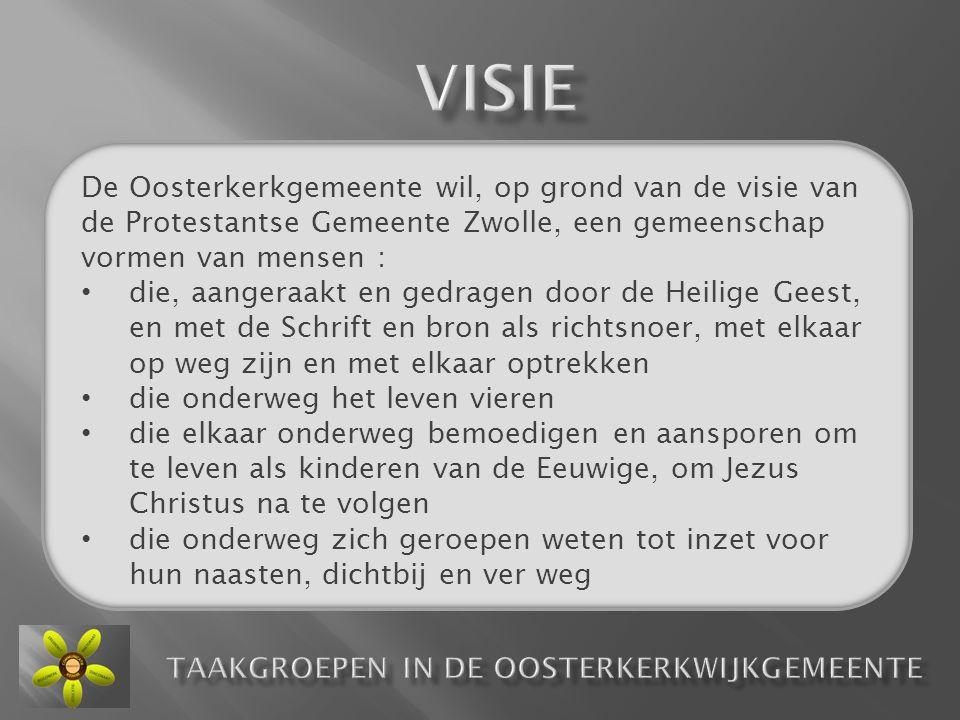De Oosterkerkgemeente wil, op grond van de visie van de Protestantse Gemeente Zwolle, een gemeenschap vormen van mensen : • die, aangeraakt en gedrage