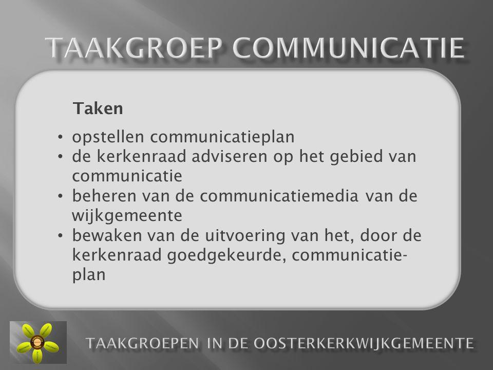 Taken • opstellen communicatieplan • de kerkenraad adviseren op het gebied van communicatie • beheren van de communicatiemedia van de wijkgemeente • b