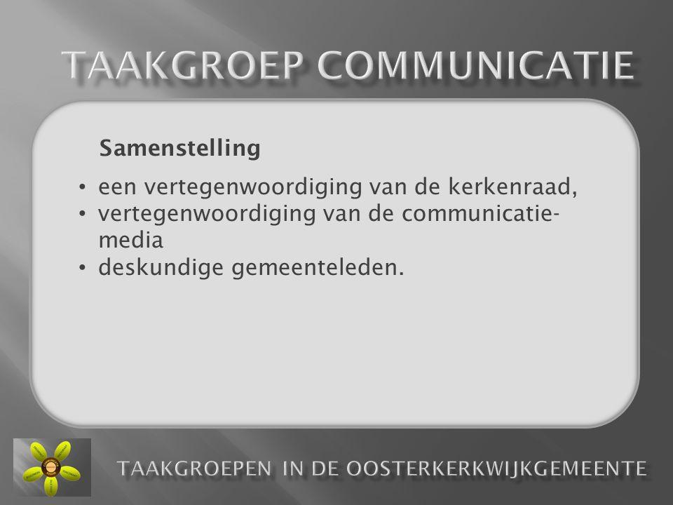Samenstelling • een vertegenwoordiging van de kerkenraad, • vertegenwoordiging van de communicatie- media • deskundige gemeenteleden.