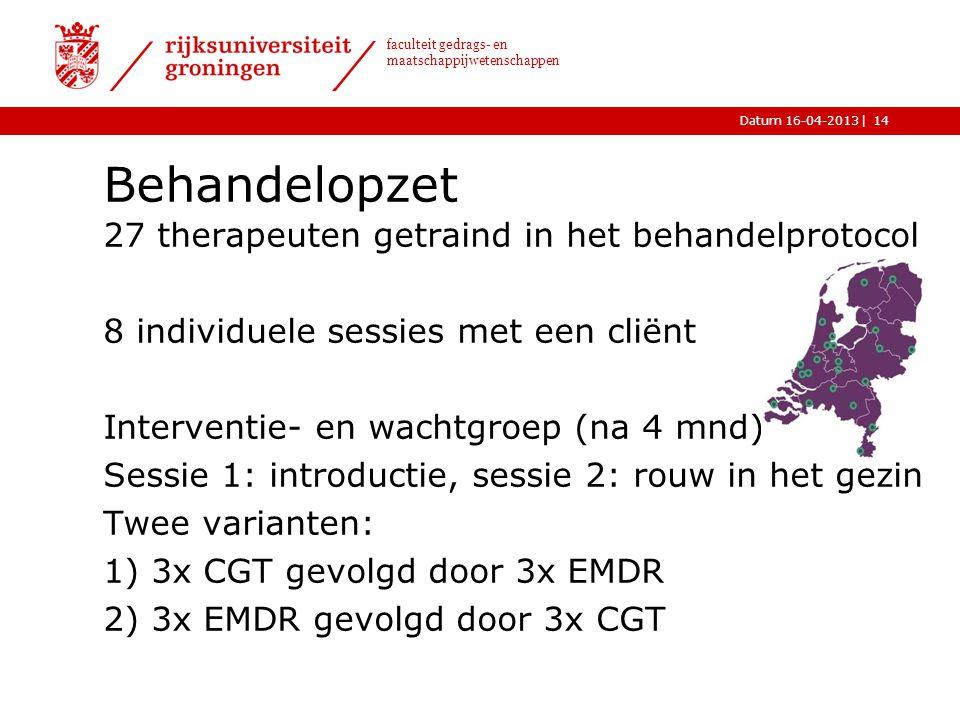 |Datum 16-04-2013 faculteit gedrags- en maatschappijwetenschappen Behandelopzet 14 27 therapeuten getraind in het behandelprotocol 8 individuele sessi