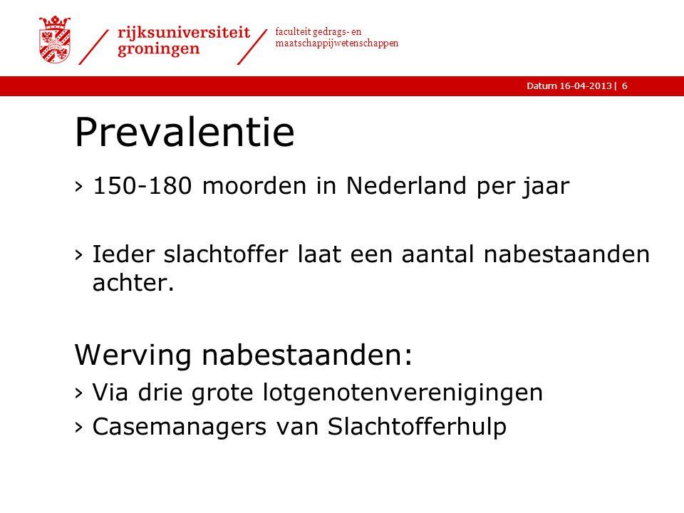 |Datum 16-04-2013 faculteit gedrags- en maatschappijwetenschappen Prevalentie ›150-180 moorden in Nederland per jaar ›Ieder slachtoffer laat een aanta