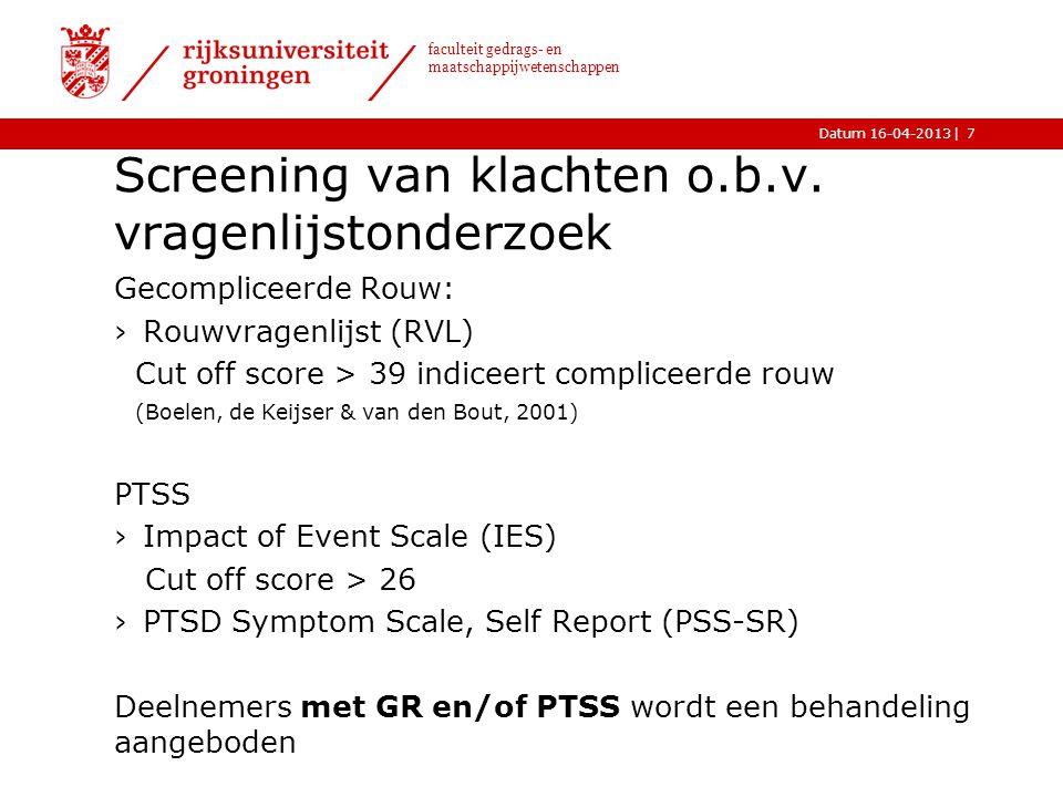 |Datum 16-04-2013 faculteit gedrags- en maatschappijwetenschappen Screening van klachten o.b.v. vragenlijstonderzoek Gecompliceerde Rouw: ›Rouwvragenl