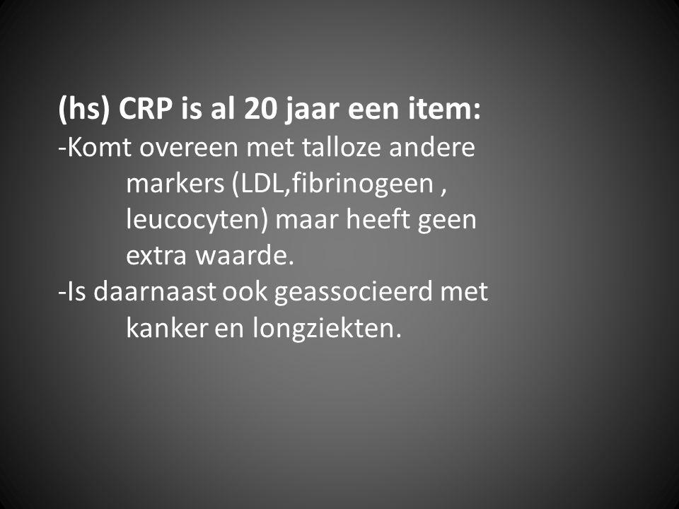 (hs) CRP is al 20 jaar een item: -Komt overeen met talloze andere markers (LDL,fibrinogeen, leucocyten) maar heeft geen extra waarde. -Is daarnaast oo