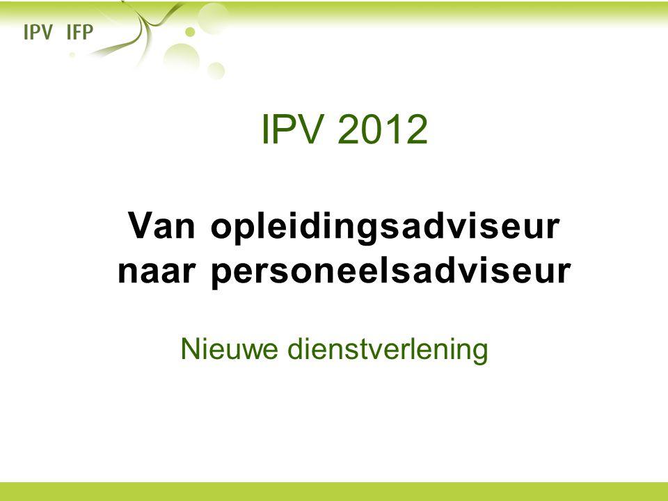 IPV 2012 Van opleidingsadviseur naar personeelsadviseur Nieuwe dienstverlening