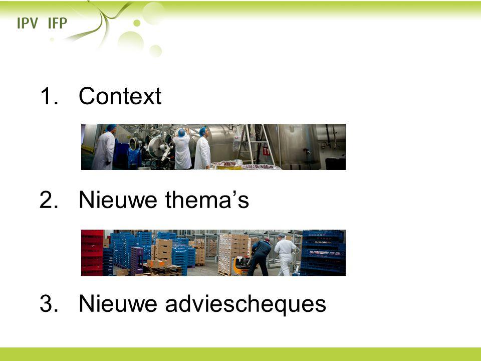 1.Context 2.Nieuwe thema's 3.Nieuwe adviescheques